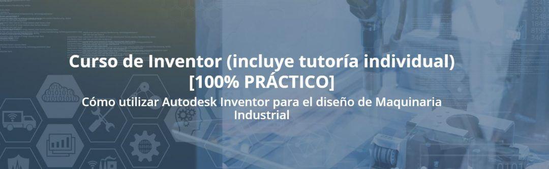 Curso práctico de Inventor – Cómo utilizar Autodesk Inventor para el diseño de Maquinaria Industrial